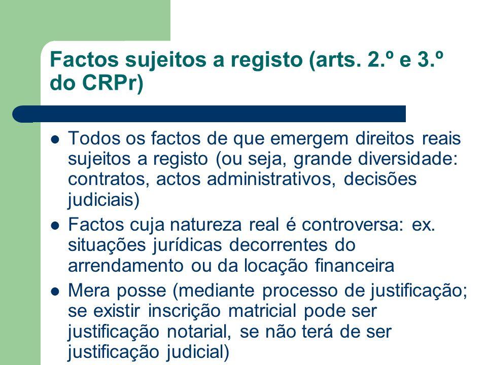 Factos sujeitos a registo (arts. 2.º e 3.º do CRPr) Todos os factos de que emergem direitos reais sujeitos a registo (ou seja, grande diversidade: con