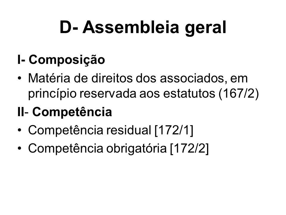 D- Assembleia geral I- Composição Matéria de direitos dos associados, em princípio reservada aos estatutos (167/2) II- Competência Competência residua