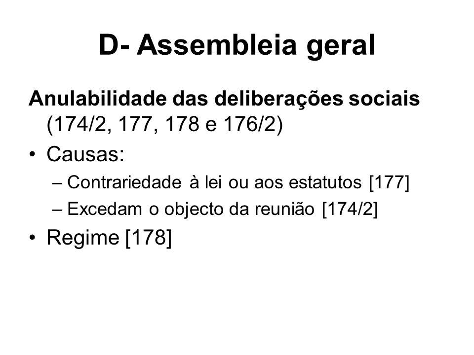 D- Assembleia geral Anulabilidade das deliberações sociais (174/2, 177, 178 e 176/2) Causas: –Contrariedade à lei ou aos estatutos [177] –Excedam o ob