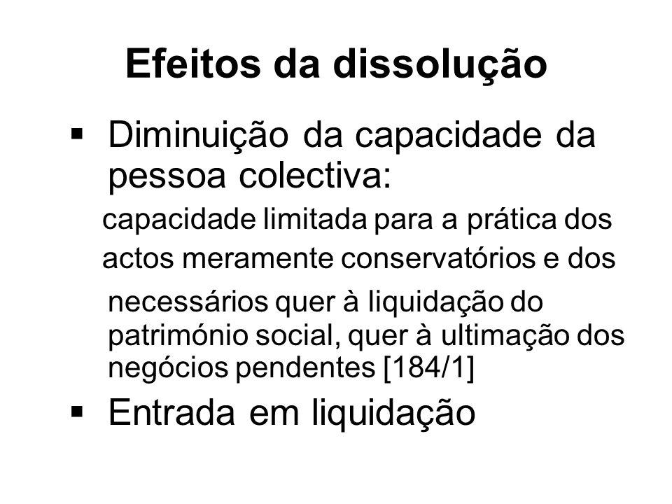 Efeitos da dissolução Diminuição da capacidade da pessoa colectiva: capacidade limitada para a prática dos actos meramente conservatórios e dos necess
