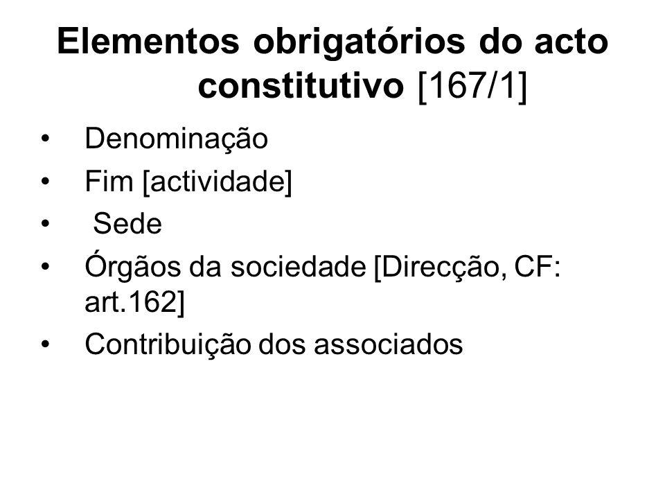 Elementos obrigatórios do acto constitutivo [167/1] Denominação Fim [actividade] Sede Órgãos da sociedade [Direcção, CF: art.162] Contribuição dos ass