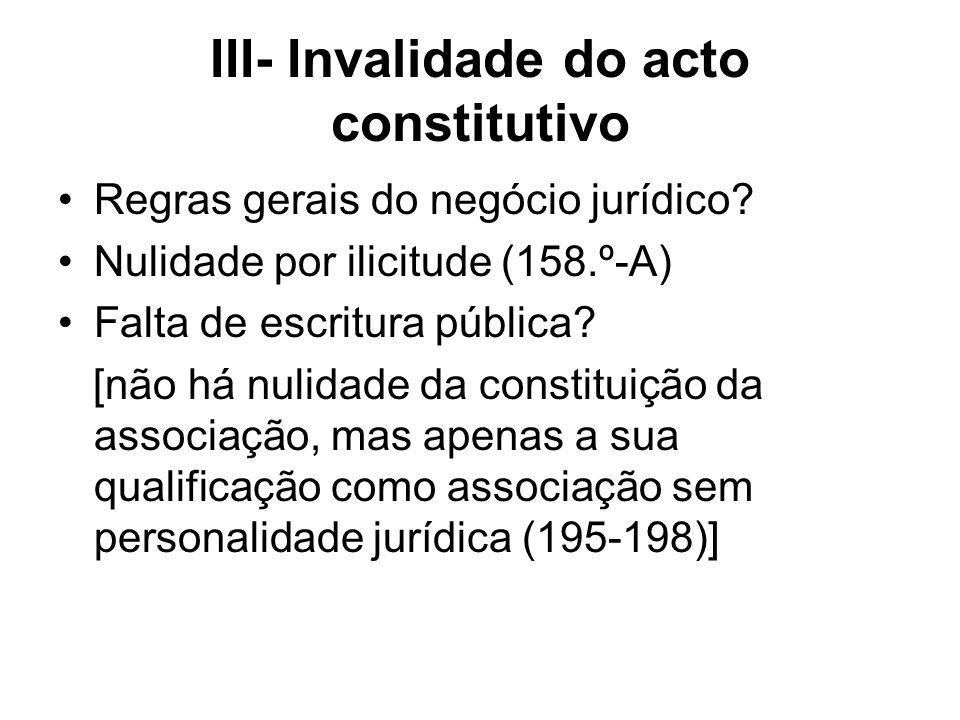 III- Invalidade do acto constitutivo Regras gerais do negócio jurídico? Nulidade por ilicitude (158.º-A) Falta de escritura pública? [não há nulidade