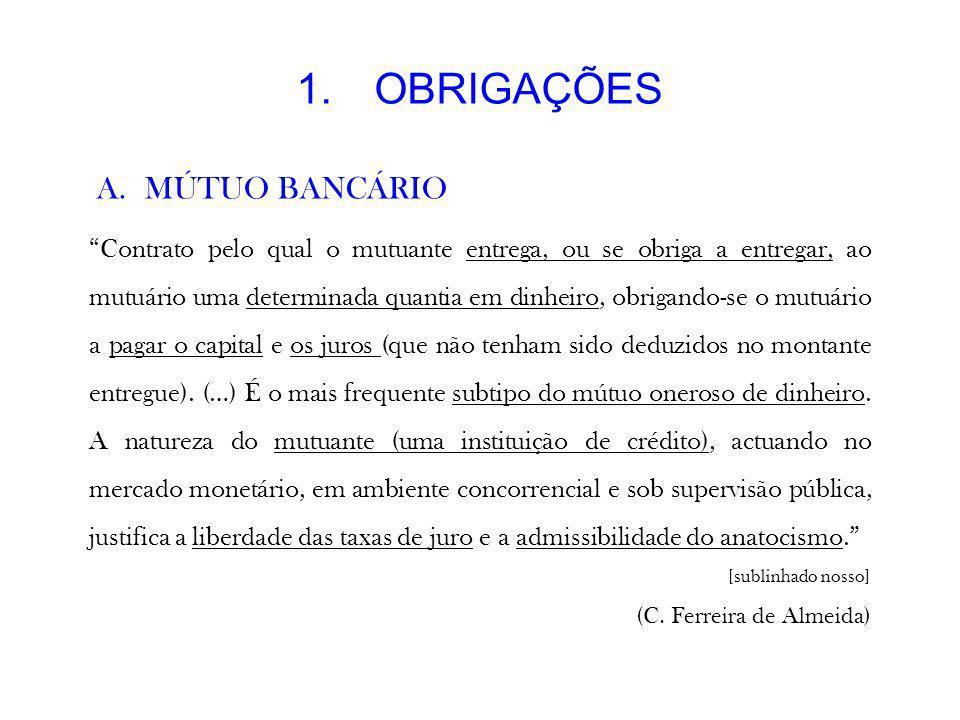 1.OBRIGAÇÕES A.MÚTUO BANCÁRIO Contrato pelo qual o mutuante entrega, ou se obriga a entregar, ao mutuário uma determinada quantia em dinheiro, obrigan