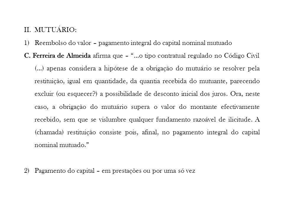 II.MUTUÁRIO: 1)Reembolso do valor – pagamento integral do capital nominal mutuado C. Ferreira de Almeida afirma que – …o tipo contratual regulado no C