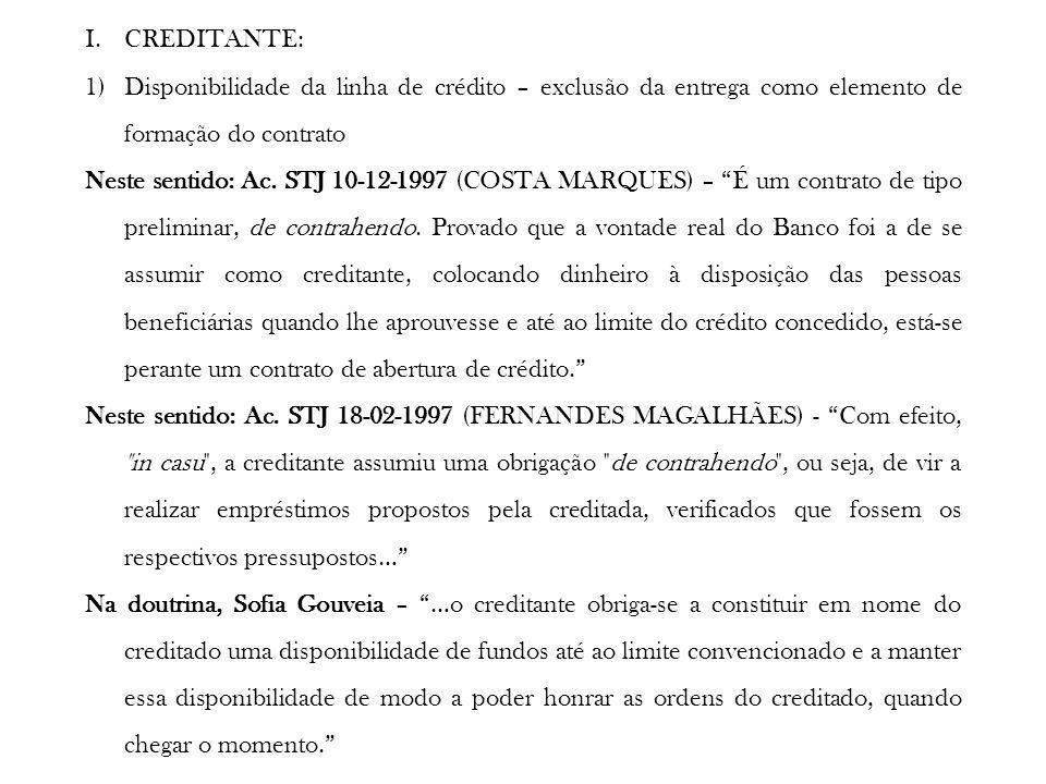 I.CREDITANTE: 1)Disponibilidade da linha de crédito – exclusão da entrega como elemento de formação do contrato Neste sentido: Ac. STJ 10-12-1997 (COS