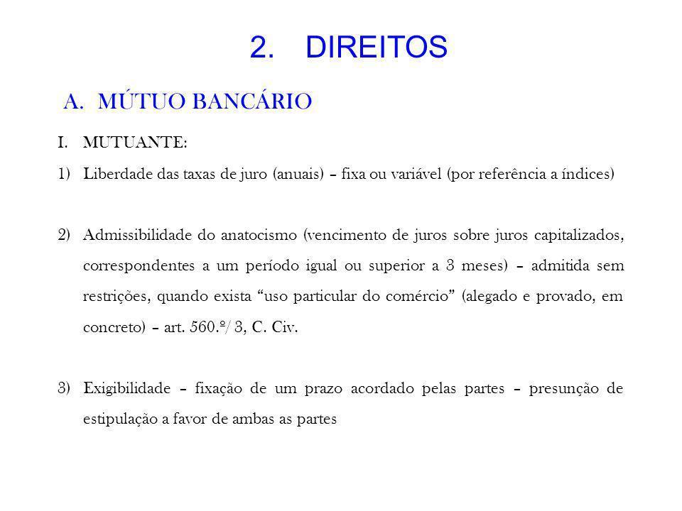2.DIREITOS A.MÚTUO BANCÁRIO I.MUTUANTE: 1)Liberdade das taxas de juro (anuais) – fixa ou variável (por referência a índices) 2)Admissibilidade do anat