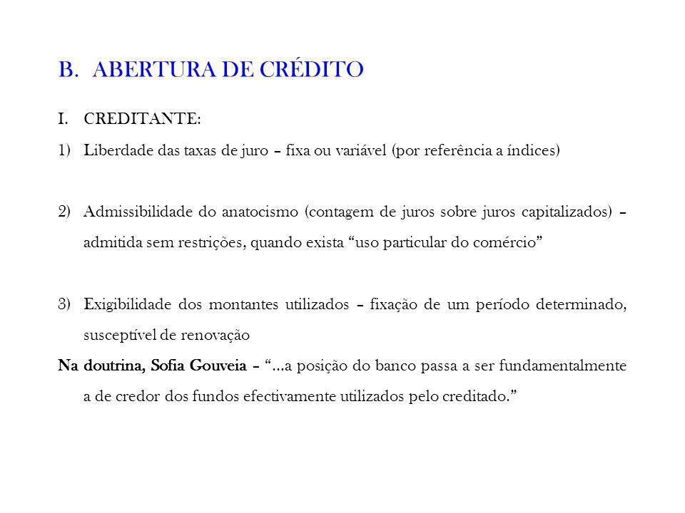 B.ABERTURA DE CRÉDITO I.CREDITANTE: 1)Liberdade das taxas de juro – fixa ou variável (por referência a índices) 2)Admissibilidade do anatocismo (conta