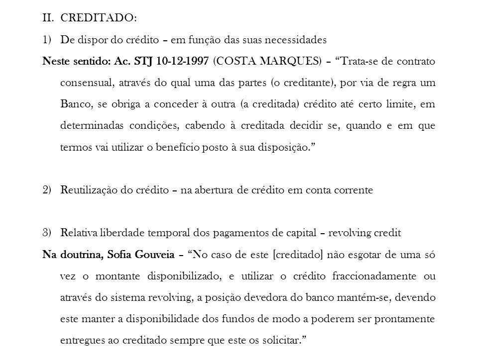 II.CREDITADO: 1)De dispor do crédito – em função das suas necessidades Neste sentido: Ac. STJ 10-12-1997 (COSTA MARQUES) – Trata-se de contrato consen
