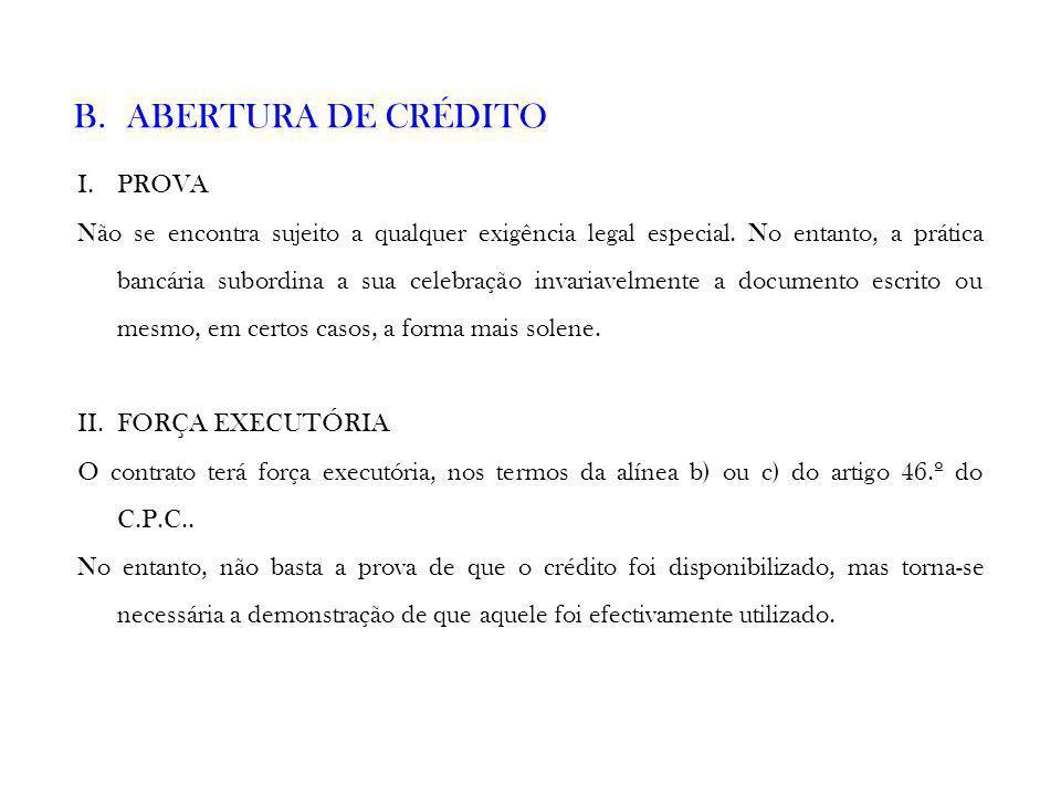 B.ABERTURA DE CRÉDITO I.PROVA Não se encontra sujeito a qualquer exigência legal especial. No entanto, a prática bancária subordina a sua celebração i
