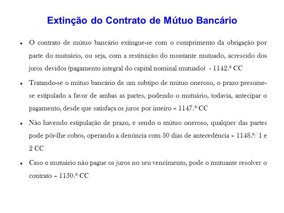 Extinção do Contrato de Mútuo Bancário O contrato de mútuo bancário extingue-se com o cumprimento da obrigação por parte do mutuário, ou seja, com a r