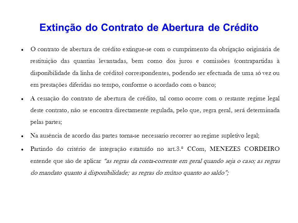Extinção do Contrato de Abertura de Crédito O contrato de abertura de crédito extingue-se com o cumprimento da obrigação originária de restituição das