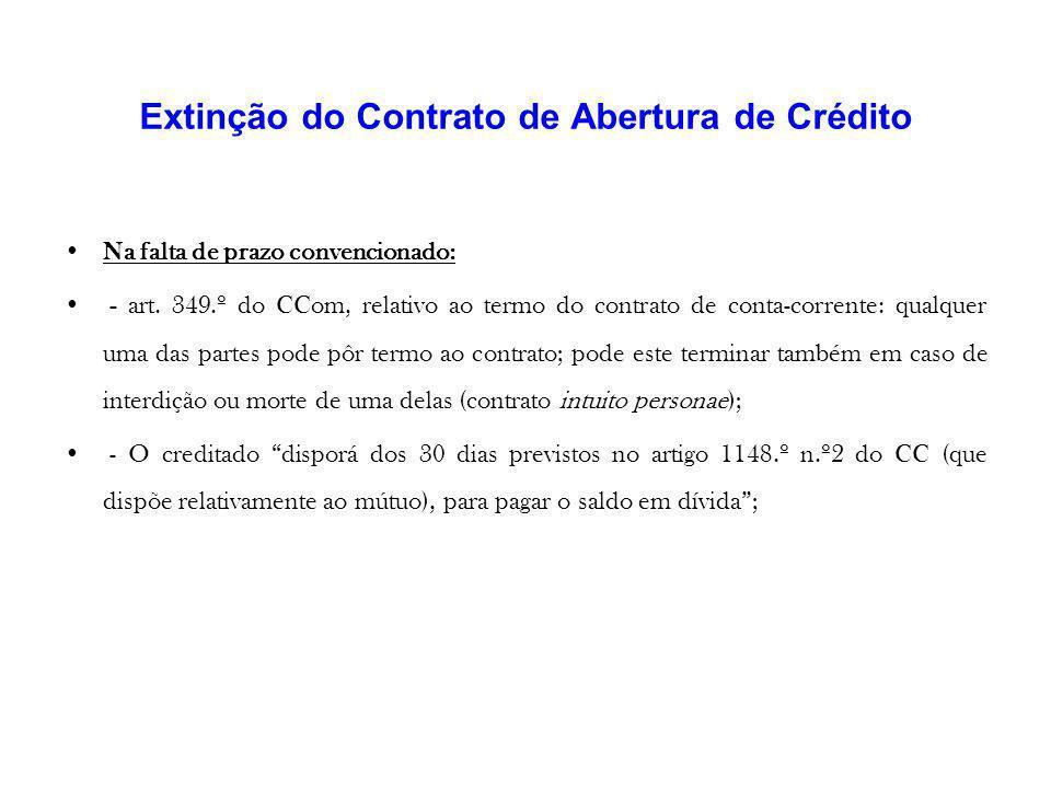 Extinção do Contrato de Abertura de Crédito Na falta de prazo convencionado: - art. 349.º do CCom, relativo ao termo do contrato de conta-corrente: qu