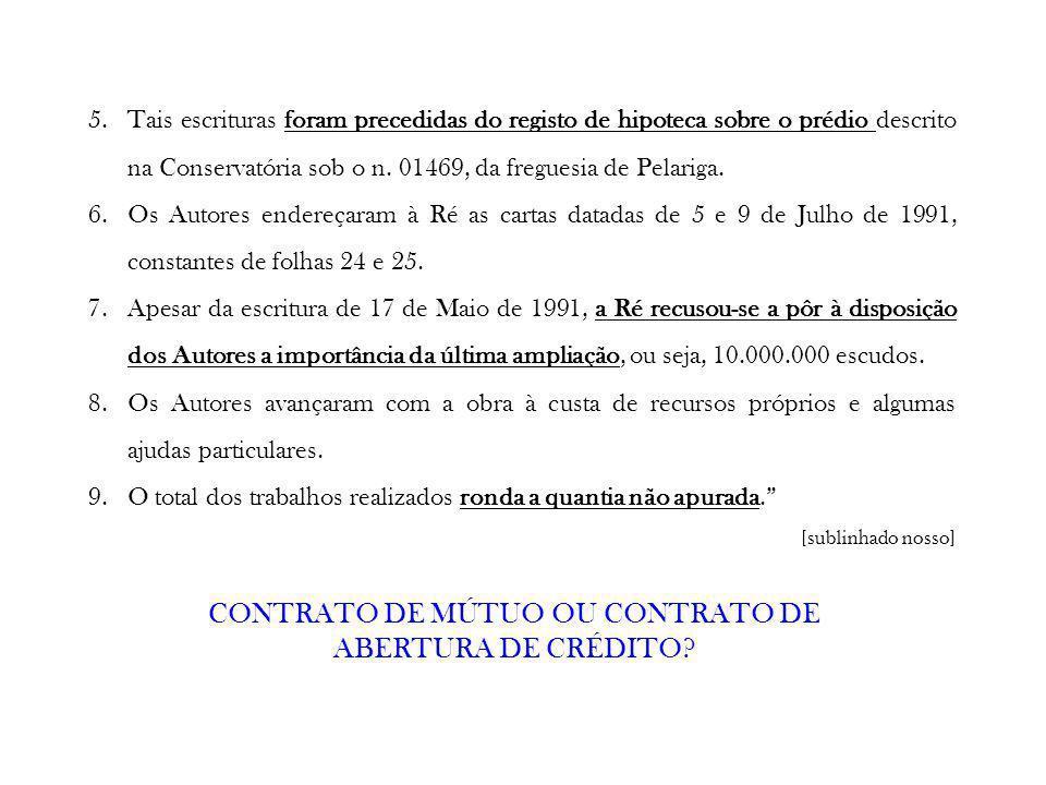 5.Tais escrituras foram precedidas do registo de hipoteca sobre o prédio descrito na Conservatória sob o n. 01469, da freguesia de Pelariga. 6.Os Auto
