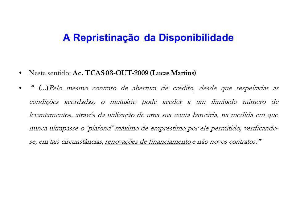 A Repristinação da Disponibilidade Neste sentido: Ac. TCAS 03-OUT-2009 (Lucas Martins) (...)Pelo mesmo contrato de abertura de crédito, desde que resp