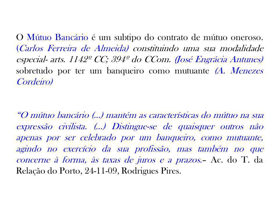 O Mútuo Bancário é um subtipo do contrato de mútuo oneroso. (Carlos Ferreira de Almeida) constituindo uma sua modalidade especial- arts. 1142º CC; 394