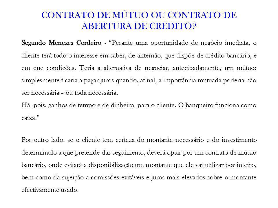 Segundo Menezes Cordeiro - Perante uma oportunidade de negócio imediata, o cliente terá todo o interesse em saber, de antemão, que dispõe de crédito b