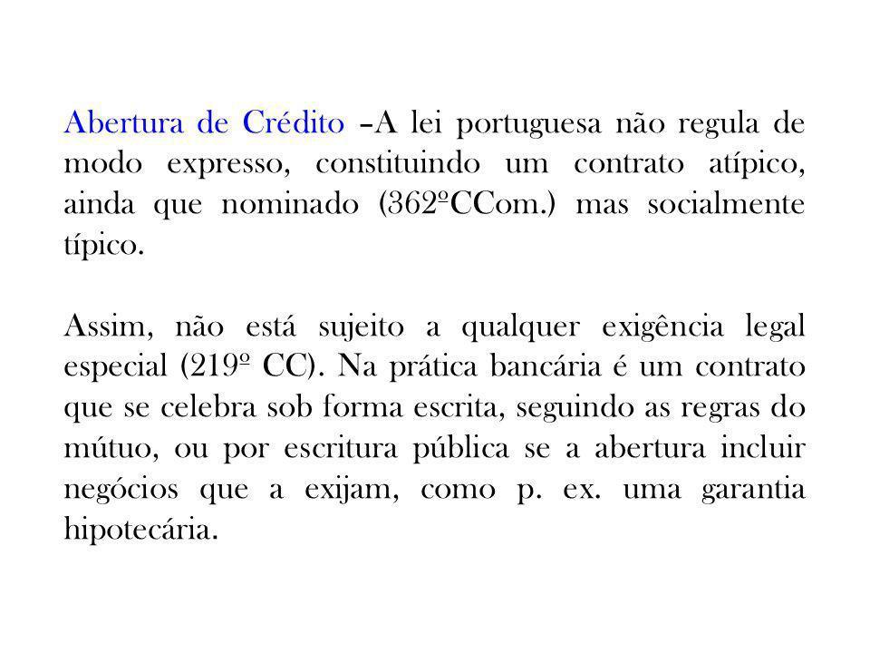 Abertura de Crédito –A lei portuguesa não regula de modo expresso, constituindo um contrato atípico, ainda que nominado (362ºCCom.) mas socialmente tí