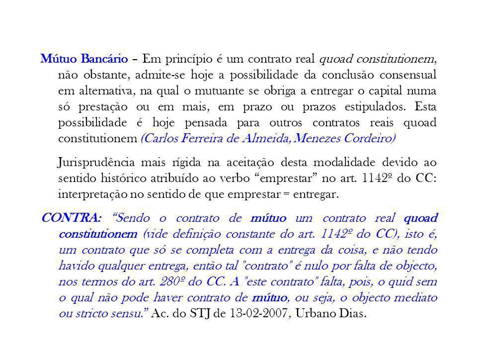 Mútuo Bancário – Em princípio é um contrato real quoad constitutionem, não obstante, admite-se hoje a possibilidade da conclusão consensual em alterna