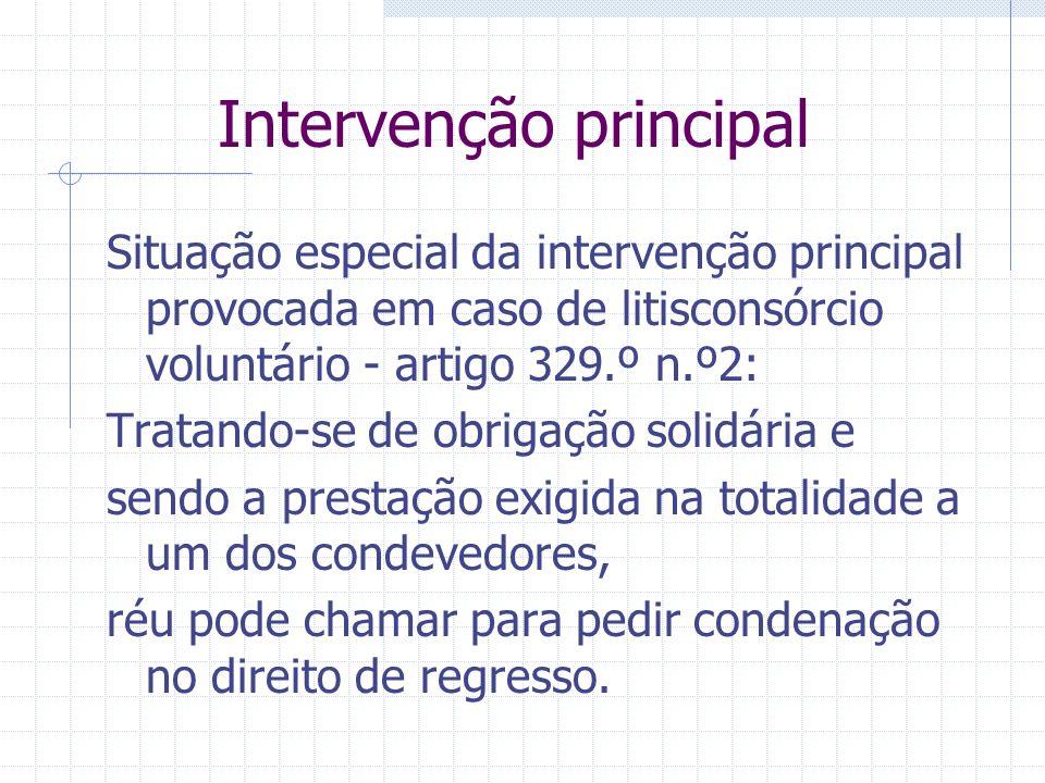 Intervenção principal Admissível em 4 situações: Litisconsórcio necessário Litisconsórcio voluntário Coligação activa (não passiva) Pluralidade subsid