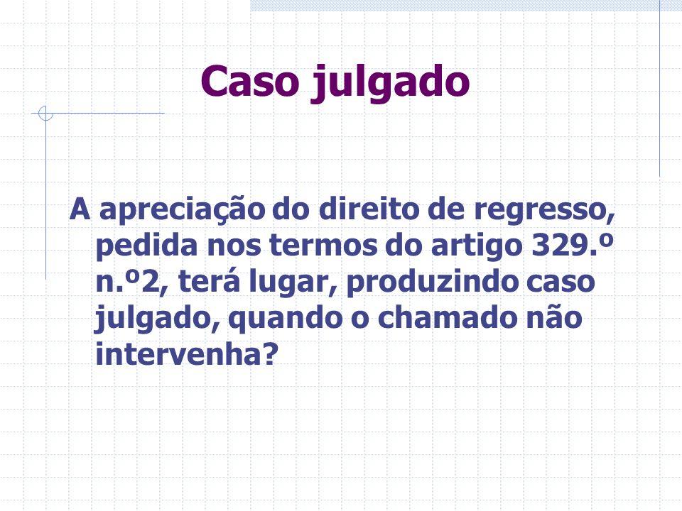 Valor da sentença – 328.º Se o chamado intervier – caso julgado. Se o chamado não intervier, há caso julgado: Litisconsórcio necessário activo ou pass