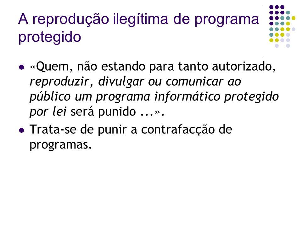 A reprodução ilegítima de programa protegido «Quem, não estando para tanto autorizado, reproduzir, divulgar ou comunicar ao público um programa inform
