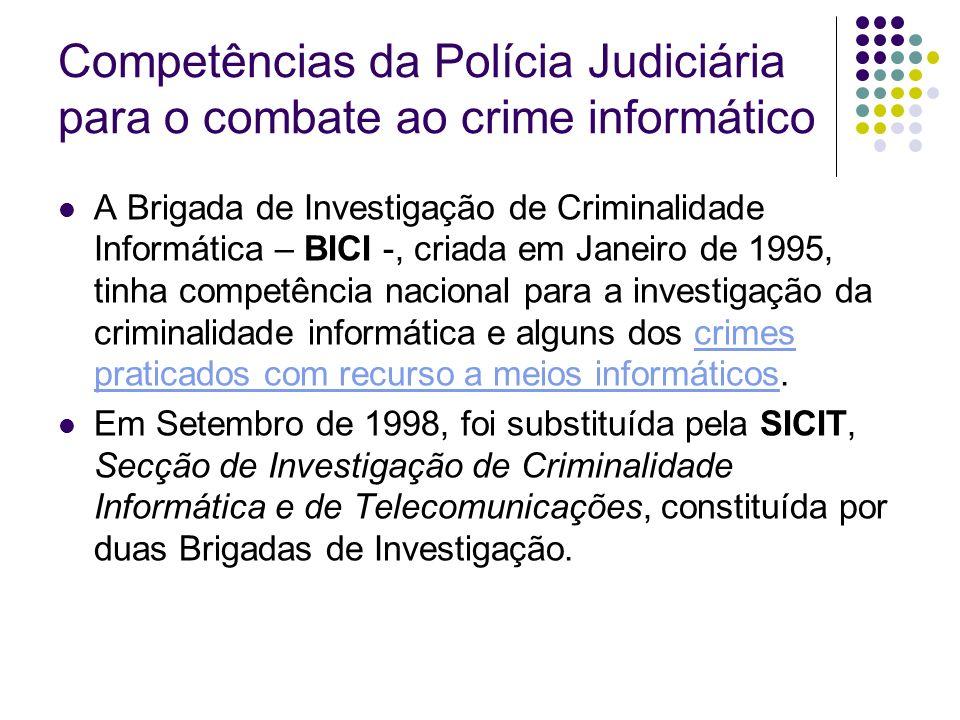 Competências da Polícia Judiciária para o combate ao crime informático A Brigada de Investigação de Criminalidade Informática – BICI -, criada em Jane