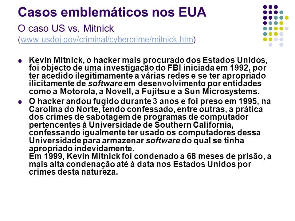Casos emblemáticos nos EUA O caso US vs. Mitnick (www.usdoj.gov/criminal/cybercrime/mitnick.htm)www.usdoj.gov/criminal/cybercrime/mitnick.htm Kevin Mi