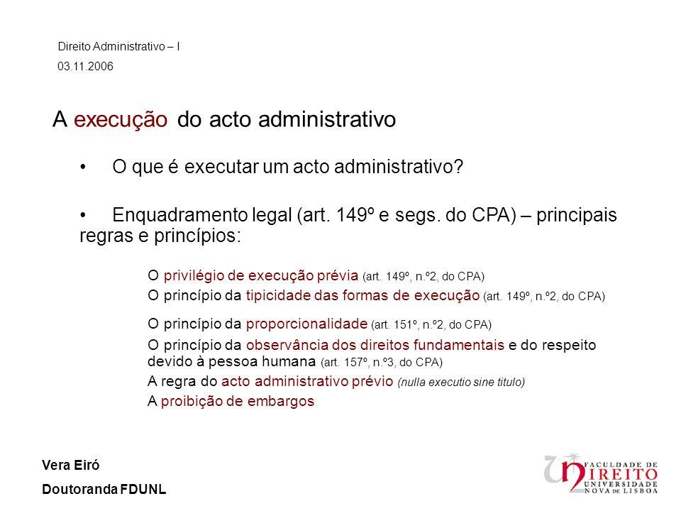 A execução do acto administrativo Direito Administrativo – I 03.11.2006 Vera Eiró Doutoranda FDUNL O que é executar um acto administrativo? Enquadrame