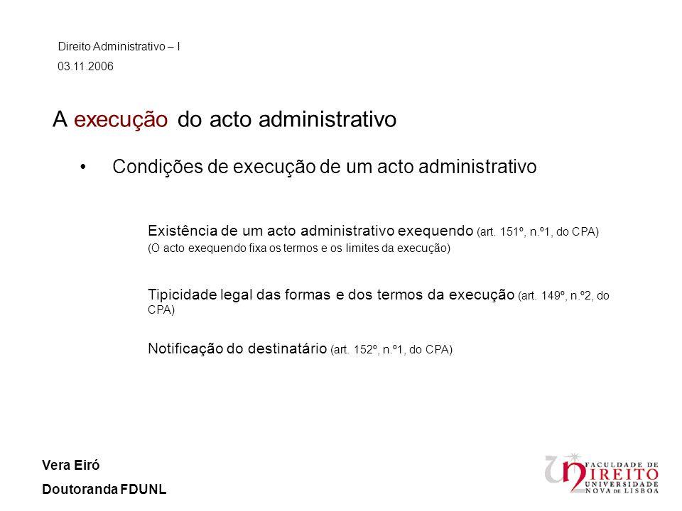 A execução do acto administrativo Direito Administrativo – I 03.11.2006 Vera Eiró Doutoranda FDUNL Condições de execução de um acto administrativo Exi