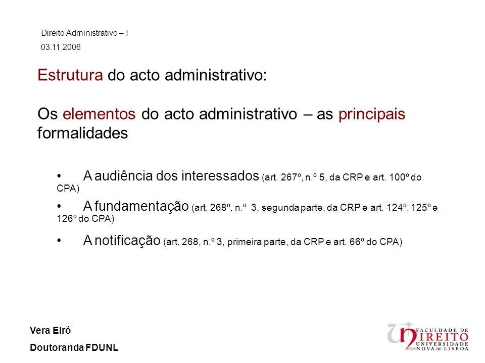 Estrutura do acto administrativo: Os elementos do acto administrativo – as principais formalidades Direito Administrativo – I 03.11.2006 Vera Eiró Dou