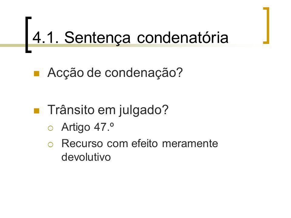 4.1. Sentença condenatória Acção de condenação? Trânsito em julgado? Artigo 47.º Recurso com efeito meramente devolutivo