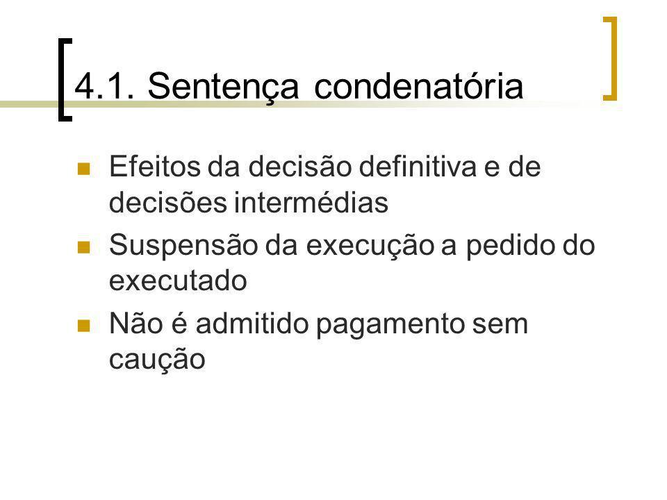 4.1. Sentença condenatória Efeitos da decisão definitiva e de decisões intermédias Suspensão da execução a pedido do executado Não é admitido pagament