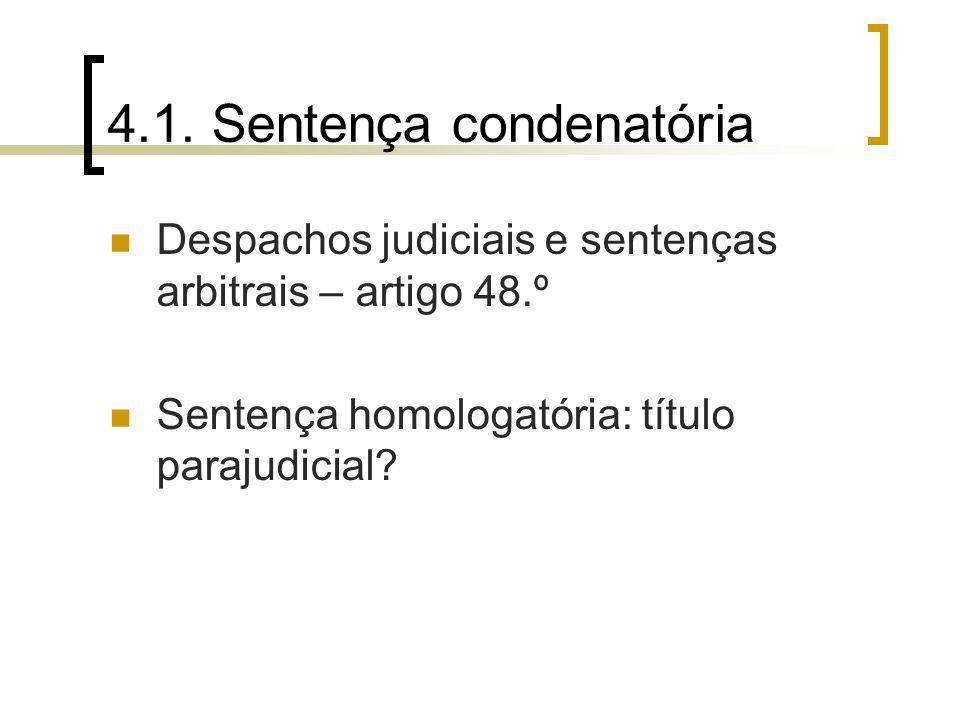 4.1. Sentença condenatória Despachos judiciais e sentenças arbitrais – artigo 48.º Sentença homologatória: título parajudicial?