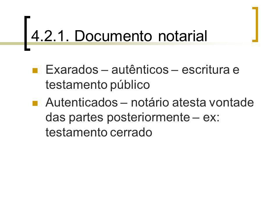 4.2.1. Documento notarial Exarados – autênticos – escritura e testamento público Autenticados – notário atesta vontade das partes posteriormente – ex: