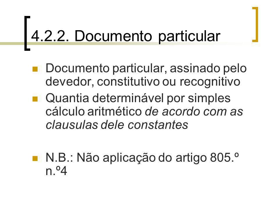 4.2.2. Documento particular Documento particular, assinado pelo devedor, constitutivo ou recognitivo Quantia determinável por simples cálculo aritméti