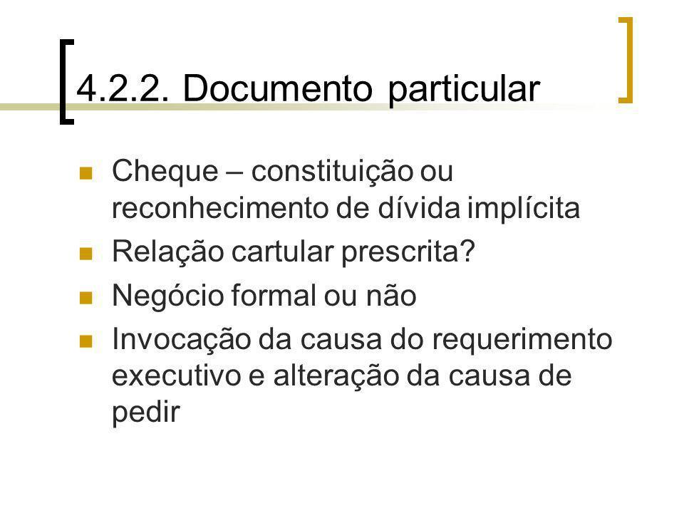 4.2.2. Documento particular Cheque – constituição ou reconhecimento de dívida implícita Relação cartular prescrita? Negócio formal ou não Invocação da