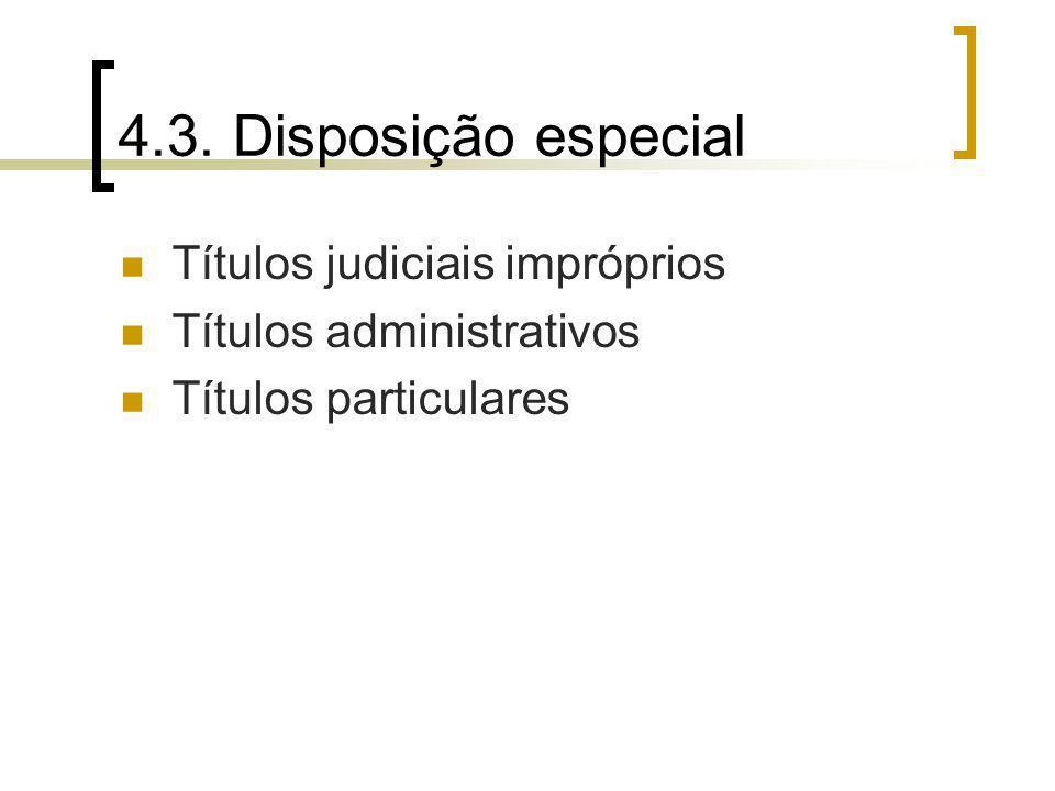4.3. Disposição especial Títulos judiciais impróprios Títulos administrativos Títulos particulares