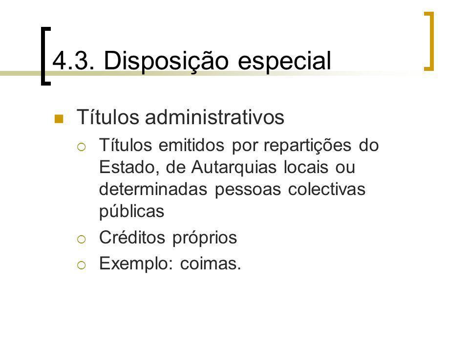 4.3. Disposição especial Títulos administrativos Títulos emitidos por repartições do Estado, de Autarquias locais ou determinadas pessoas colectivas p