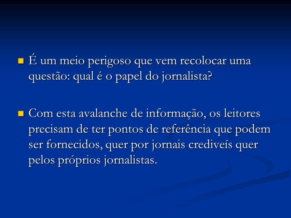 É um meio perigoso que vem recolocar uma questão: qual é o papel do jornalista? É um meio perigoso que vem recolocar uma questão: qual é o papel do jo