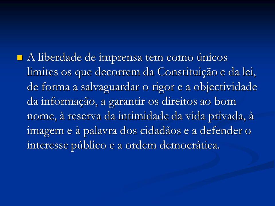 A liberdade de imprensa tem como únicos limites os que decorrem da Constituição e da lei, de forma a salvaguardar o rigor e a objectividade da informa
