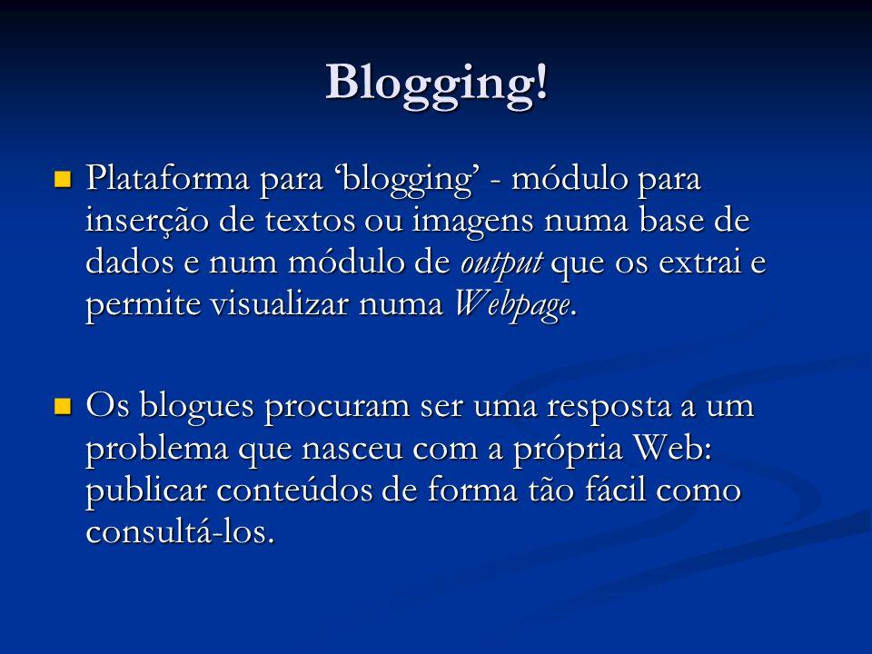 Blogging! Plataforma para blogging - módulo para inserção de textos ou imagens numa base de dados e num módulo de output que os extrai e permite visua