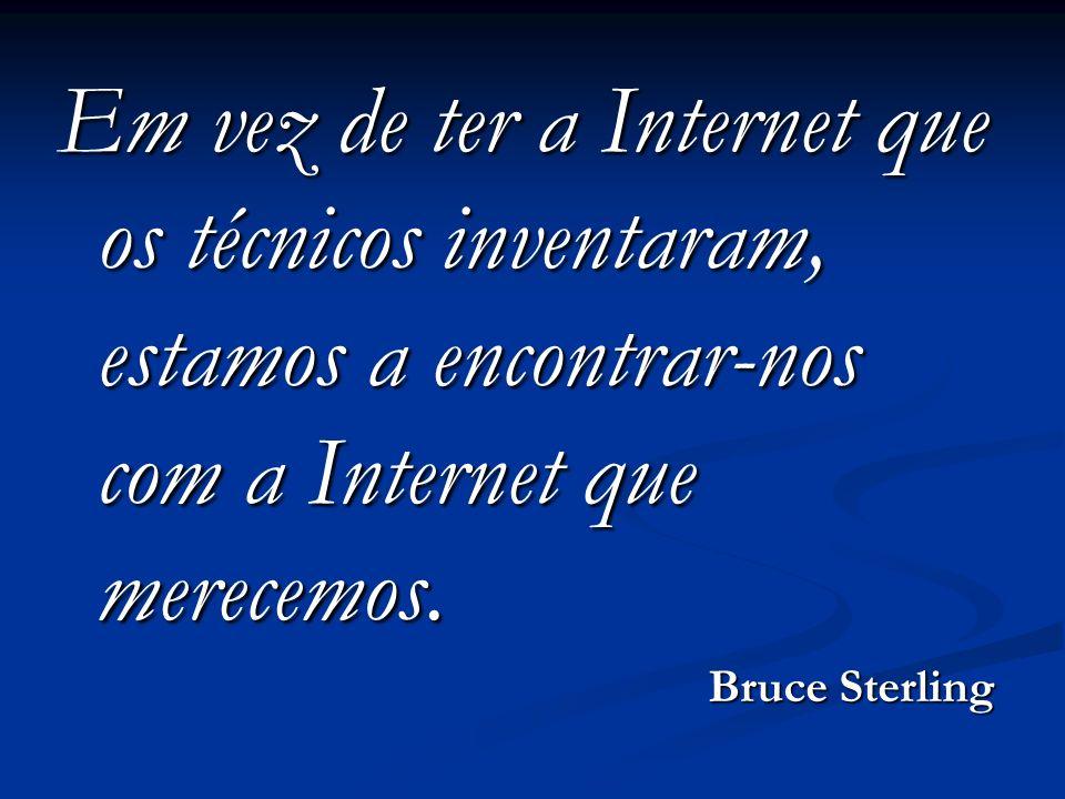 Em vez de ter a Internet que os técnicos inventaram, estamos a encontrar-nos com a Internet que merecemos. Bruce Sterling