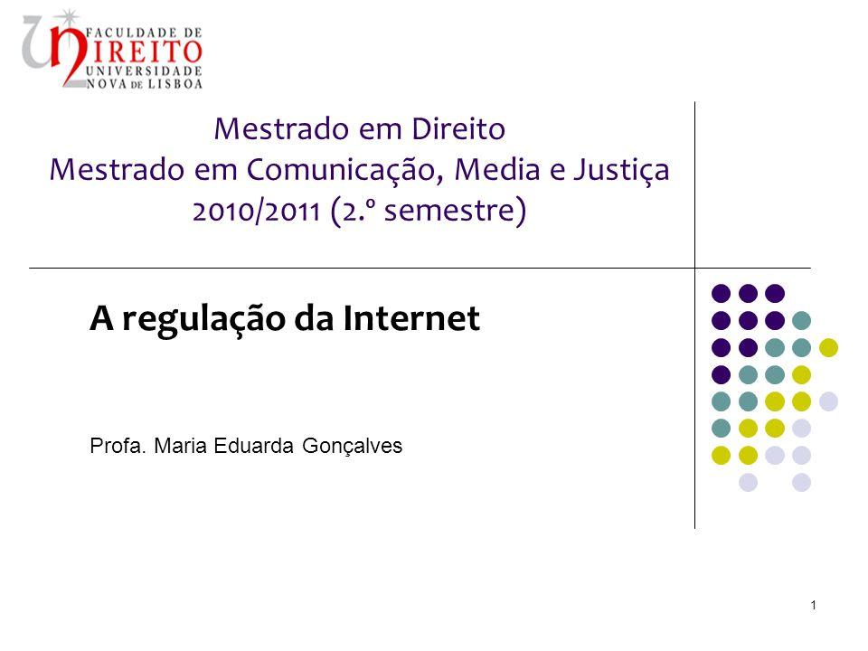 Mestrado em Direito Mestrado em Comunicação, Media e Justiça 2010/2011 (2.º semestre) A regulação da Internet Profa.