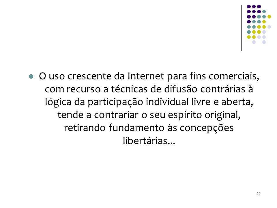 O uso crescente da Internet para fins comerciais, com recurso a técnicas de difusão contrárias à lógica da participação individual livre e aberta, tende a contrariar o seu espírito original, retirando fundamento às concepções libertárias...
