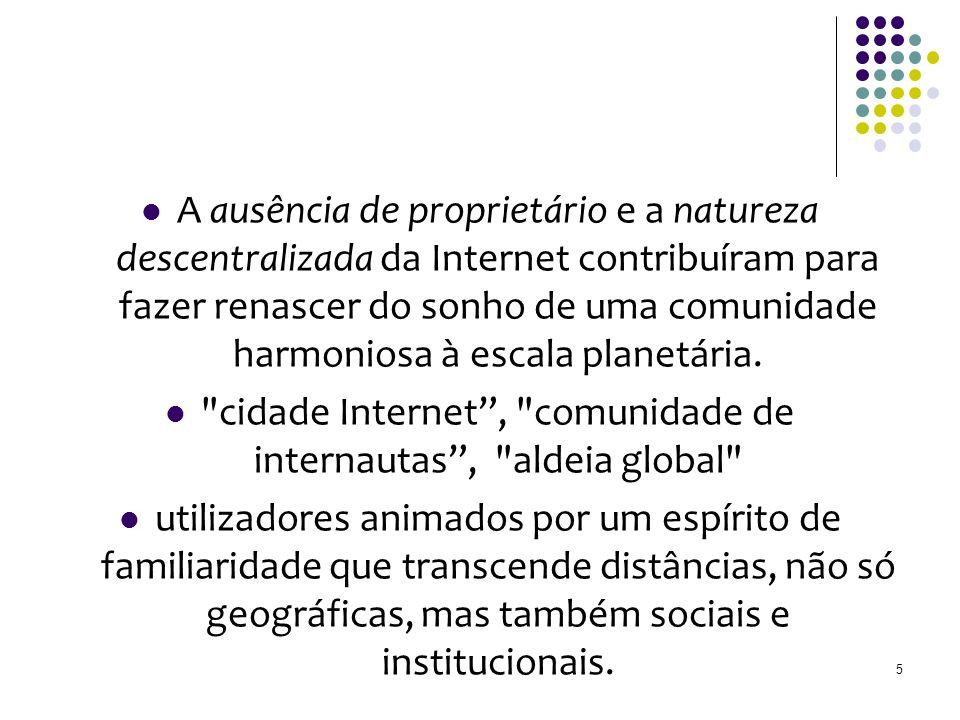 A ausência de proprietário e a natureza descentralizada da Internet contribuíram para fazer renascer do sonho de uma comunidade harmoniosa à escala planetária.