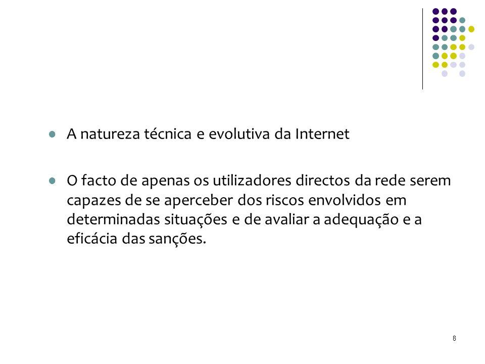 A natureza técnica e evolutiva da Internet O facto de apenas os utilizadores directos da rede serem capazes de se aperceber dos riscos envolvidos em determinadas situações e de avaliar a adequação e a eficácia das sanções.