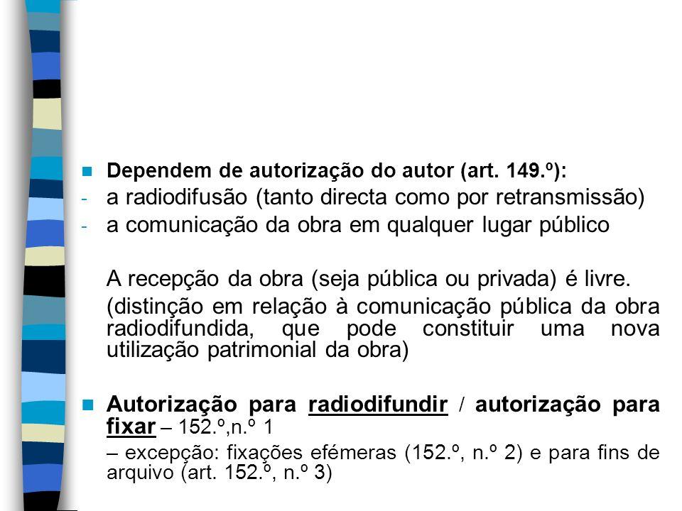 Radiodifusão Noção de emissão de radiodifusão – 176.º, n.º 9 Obra radiodifundida – a que foi criada segundo as condições especiais da utilização pela radiodifusão sonora ou visual e as adaptações a esses meios de comunicação de obras originariamente criadas para outra forma de utilização (art.