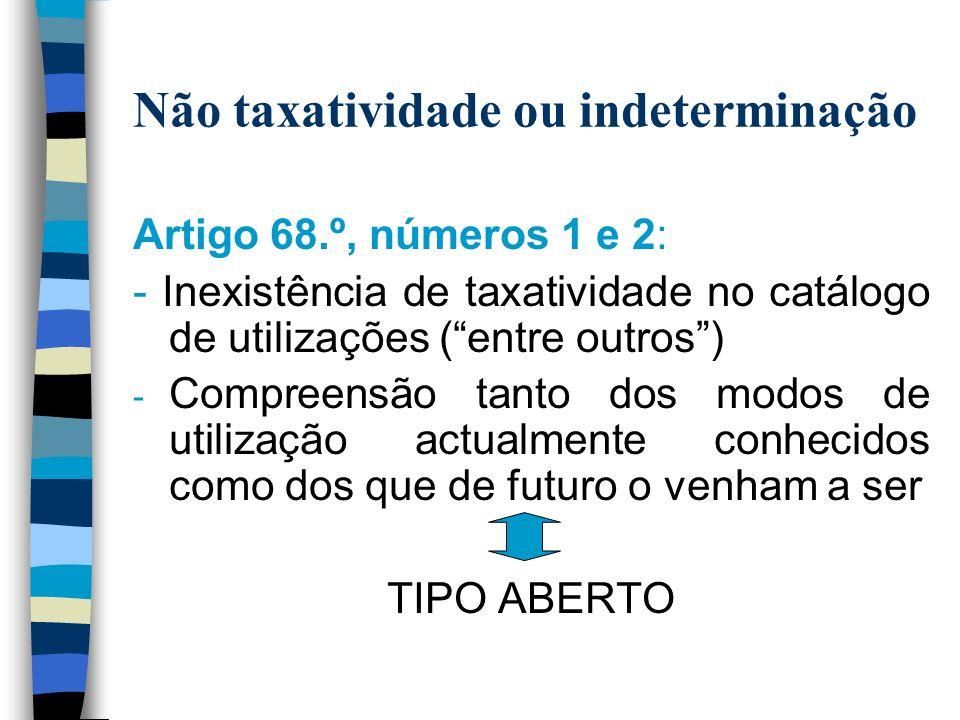 Não taxatividade ou indeterminação Artigo 68.º, números 1 e 2: - Inexistência de taxatividade no catálogo de utilizações (entre outros) - Compreensão tanto dos modos de utilização actualmente conhecidos como dos que de futuro o venham a ser TIPO ABERTO