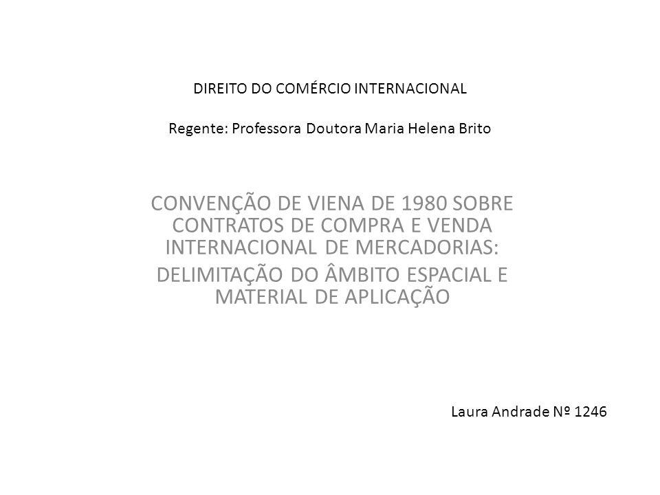 DIREITO DO COMÉRCIO INTERNACIONAL Regente: Professora Doutora Maria Helena Brito CONVENÇÃO DE VIENA DE 1980 SOBRE CONTRATOS DE COMPRA E VENDA INTERNAC
