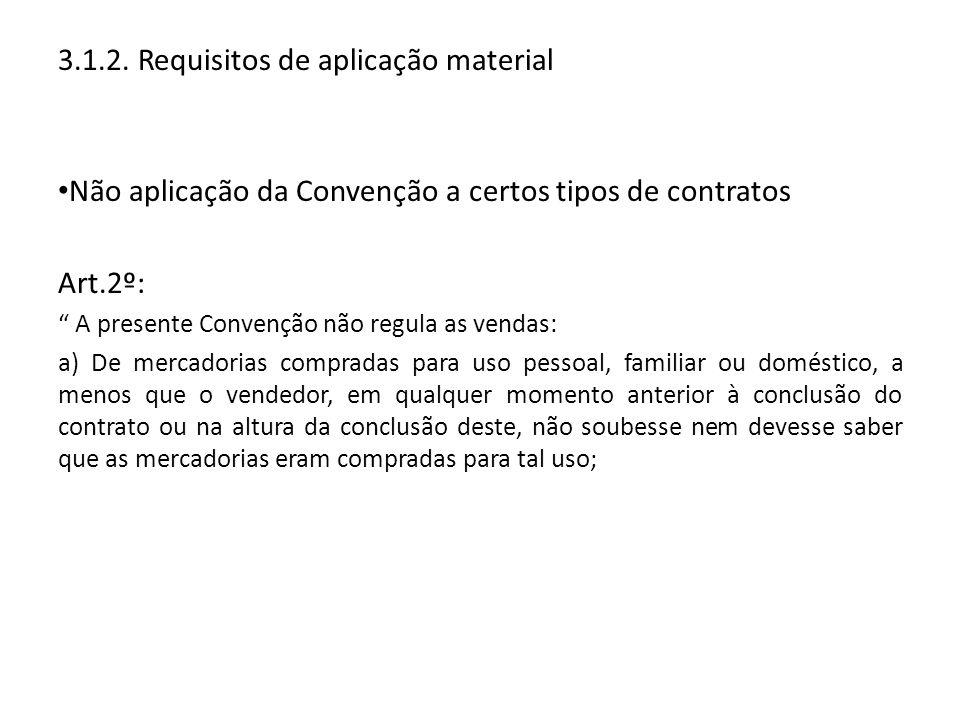 3.1.2. Requisitos de aplicação material Não aplicação da Convenção a certos tipos de contratos Art.2º: A presente Convenção não regula as vendas: a) D